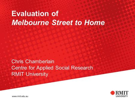 Evaluation of Melbourne Street to Home Chris Chamberlain Centre for Applied Social Research RMIT University.