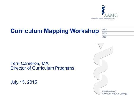 Curriculum Mapping Workshop Terri Cameron, MA Director of Curriculum Programs July 15, 2015.