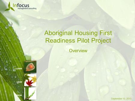 September 10, 2015 Aboriginal Housing First Readiness Pilot Project Overview.