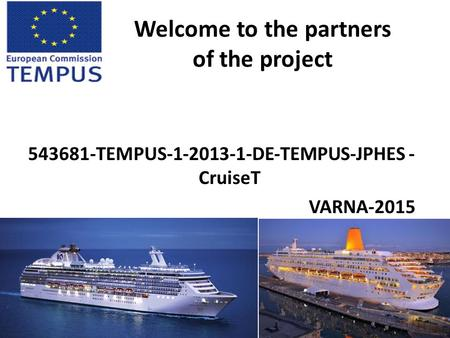 Welcome to the partners of the project 543681‐TEMPUS‐1‐2013‐1‐DE‐TEMPUS‐JPHES ‐ CruiseT VARNA-2015.