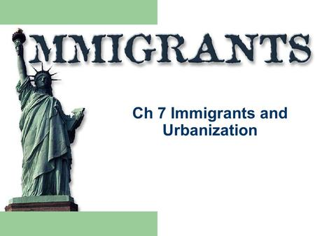 Ch 7 Immigrants and Urbanization