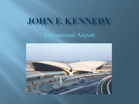 International Airport. LOCATION: On Jamaica Bay in the southeastern section of Queens County, New York City. The airport is located 15 miles by highway.