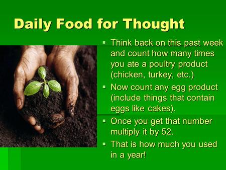 Daily Food for Thought  Think back on this past week and count how many times you ate a poultry product (chicken, turkey, etc.)  Now count any egg product.