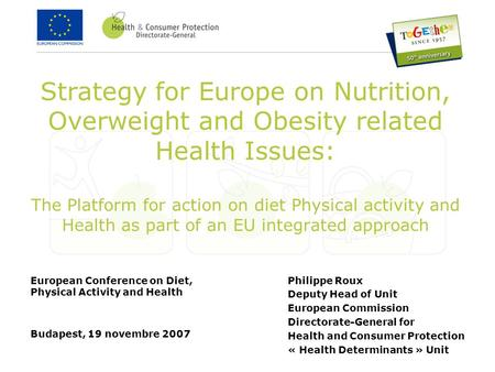 Strategy for Europe on Nutrition, Overweight and Obesity related Health Issues: The Platform for action on diet Physical activity and Health as part of.