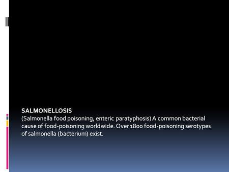 SALMONELLOSIS (Salmonella food poisoning, enteric paratyphosis) A common bacterial cause of food-poisoning worldwide. Over 1800 food-poisoning serotypes.