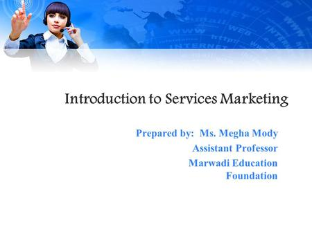 Introduction to Services Marketing Prepared by: Ms. Megha Mody Assistant Professor Marwadi Education Foundation.