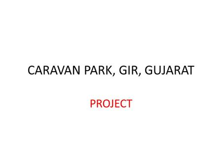 CARAVAN PARK, GIR, GUJARAT PROJECT. CARAVAN PARK This will be a group company Total Investment 500 Lakhs Minimum share 10 Lakhs.