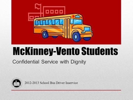 McKinney-Vento Students Confidential Service with Dignity 2012-2013 School Bus Driver Inservice.