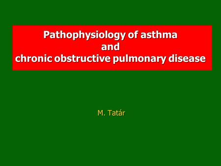 Pathophysiology of asthma and chronic obstructive pulmonary disease M. Tatár.