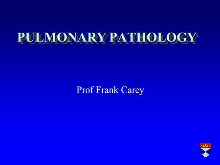 PULMONARY PATHOLOGY Prof Frank Carey. General Approach r Understanding mechanisms of disease r Emphasizing the role of the pathologist in diagnosis.