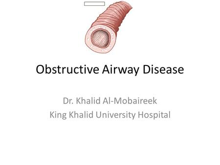 Obstructive Airway Disease Dr. Khalid Al-Mobaireek King Khalid University Hospital.