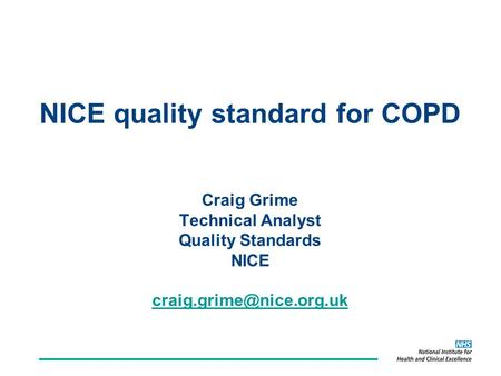 NICE quality standard for COPD Craig Grime Technical Analyst Quality Standards NICE