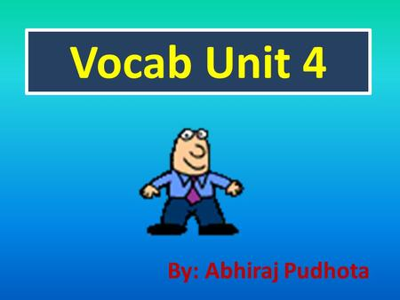 Vocab Unit 4 By: Abhiraj Pudhota. Atrophy (n.) The wasting away of a body organ or tissue Any progressive decline or failure (v.) To waste away.