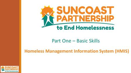 Part One – Basic Skills Homeless Management Information System (HMIS)