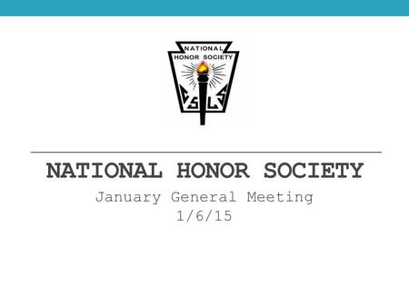 NATIONAL HONOR SOCIETY January General Meeting 1/6/15.