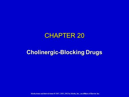 Mosby items and derived items © 2007, 2005, 2002 by Mosby, Inc., an affiliate of Elsevier Inc. CHAPTER 20 Cholinergic-Blocking Drugs.