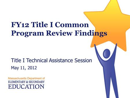 FY12 Title I Common Program Review Findings Title I Technical Assistance Session May 11, 2012.