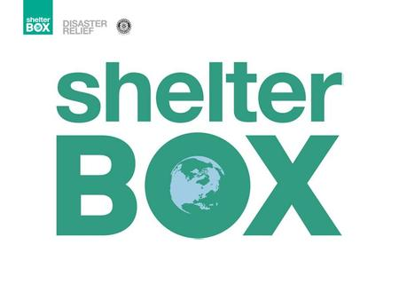 Disaster Preparedness Boosts ShelterBox's capacity to respond more efficiently and quickly to disasters around the world Groundwork.
