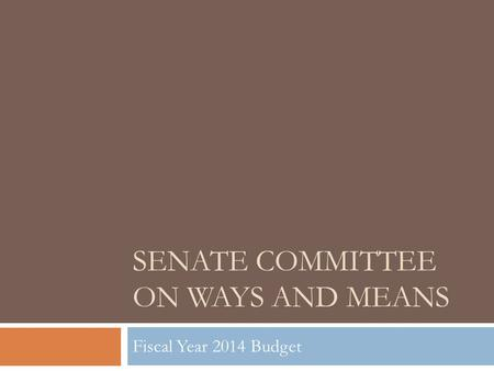 SENATE COMMITTEE ON WAYS AND MEANS Fiscal Year 2014 Budget.