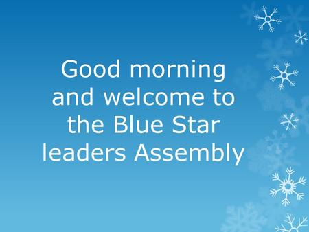 Good morning and welcome to the Blue Star leaders Assembly.
