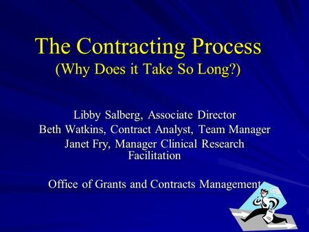 The Contracting Process (Why Does it Take So Long?) Libby Salberg, Associate Director Beth Watkins, Contract Analyst, Team Manager Janet Fry, Manager Clinical.