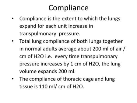 Compliance Compliance is the extent to which the lungs expand for each unit increase in transpulmonary pressure. Total lung compliance of both lungs together.