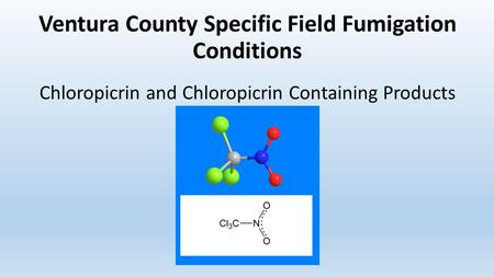 Ventura County Specific Field Fumigation Conditions Chloropicrin and Chloropicrin Containing Products.