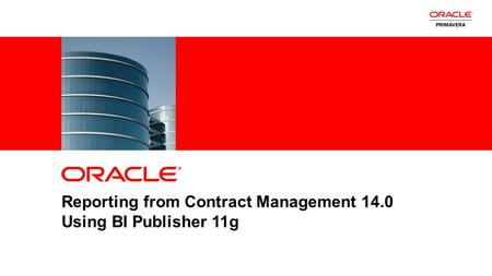 1Copyright © 2012, Oracle and/or its affiliates. All rights reserved. Insert Information Protection Policy Classification from Slide 8 Reporting from Contract.