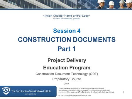 The Construction Specifications Institute Session 4 CONSTRUCTION DOCUMENTS Part 1 Project Delivery Education Program Construction Document Technology (CDT)