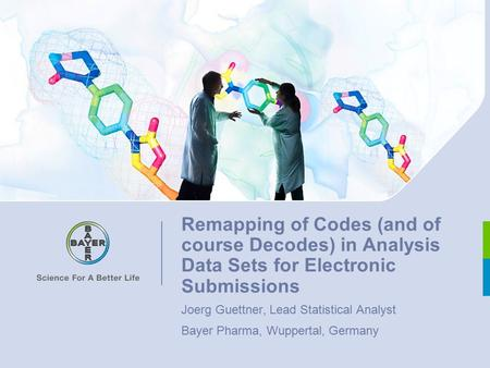Remapping of Codes (and of course Decodes) in Analysis Data Sets for Electronic Submissions Joerg Guettner, Lead Statistical Analyst Bayer Pharma, Wuppertal,