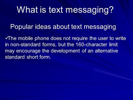 What is text messaging? Popular ideas about text messaging The mobile phone does not require the user to write in non-standard forms, but the 160-character.