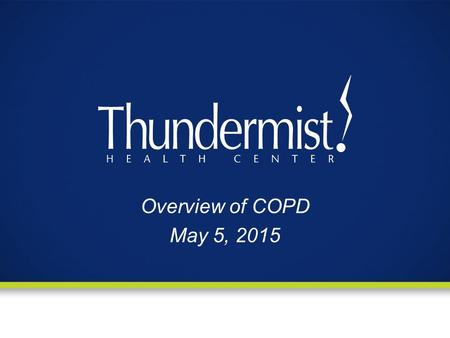 Overview of COPD May 5, 2015.