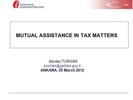 MUTUAL ASSISTANCE IN TAX MATTERS Sevilay TURHAN ANKARA, 05 March 2012.