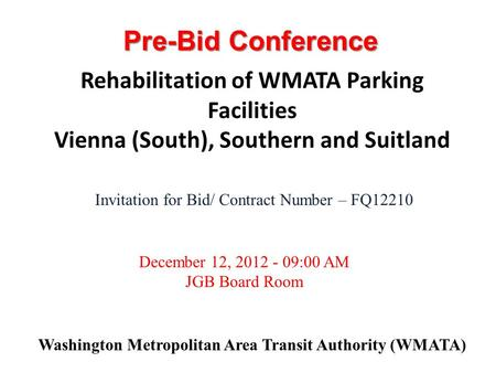 Washington Metropolitan Area Transit Authority (WMATA) Invitation for Bid/ Contract Number – FQ12210 December 12, 2012 - 09:00 AM JGB Board Room Rehabilitation.