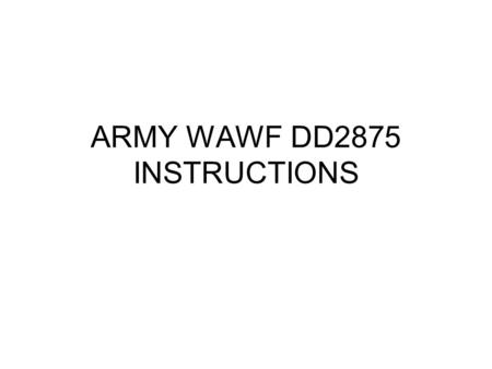 ARMY WAWF DD2875 INSTRUCTIONS. DD2875 INSTRUCTIONS Current DD2875 Version April 2005 DOD FORM WEB SITE –http://www.dtic.mil/whs/directives/infomgt/forms/formi.