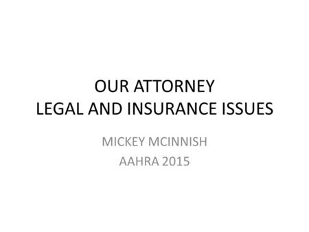 OUR ATTORNEY LEGAL AND INSURANCE ISSUES