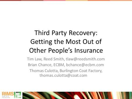 Third Party Recovery: Getting the Most Out of Other People's Insurance Tim Law, Reed Smith, Brian Chance, ECBM, Thomas.