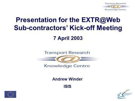 Presentation for the Sub-contractors' Kick-off Meeting 7 April 2003 Andrew Winder ISIS.