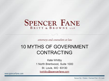 10 MYTHS OF GOVERNMENT CONTRACTING Kate Whitby 1 North Brentwood, Suite 1000 St. Louis, MO 63130 Kate Whitby 1 North Brentwood,