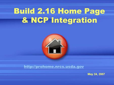 Build 2.16 Home Page & NCP Integration May 24, 2007