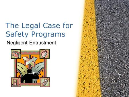 The Legal Case for Safety Programs Negligent Entrustment.