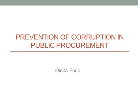 PREVENTION OF CORRUPTION IN PUBLIC PROCUREMENT Đinita Fočo.