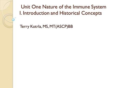 Unit One Nature of the Immune System I. Introduction and Historical Concepts Unit One Nature of the Immune System I. Introduction and Historical Concepts.