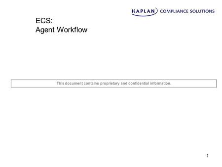 1 This document contains proprietary and confidential information. ECS: Agent Workflow.