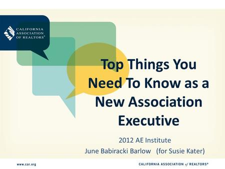 Top Things You Need To Know as a New Association Executive 2012 AE Institute June Babiracki Barlow (for Susie Kater)
