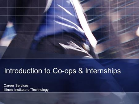 Introduction to Co-ops & Internships Career Services Illinois Institute of Technology.