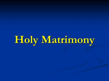 Holy Matrimony. The Three States of Life There are three states in the Church to which a special sacredness attaches: 1. The Sacerdotal State: founded.