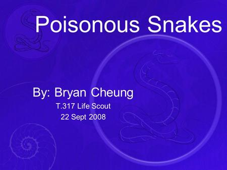 Poisonous Snakes By: Bryan Cheung T.317 Life Scout 22 Sept 2008.