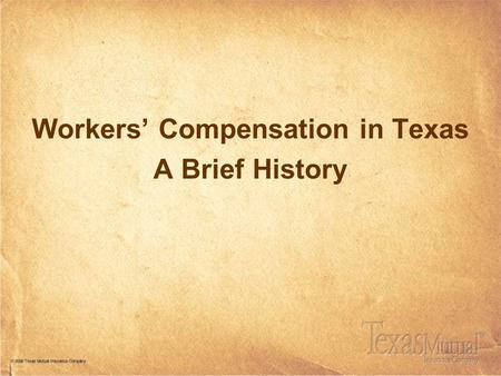 Workers' Compensation in Texas A Brief History. International Development 18 th Century Pirates 1 If you survived the injury (no death benefits) Loss.