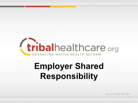 Employer Shared Responsibility Version: October 18, 2013 1.
